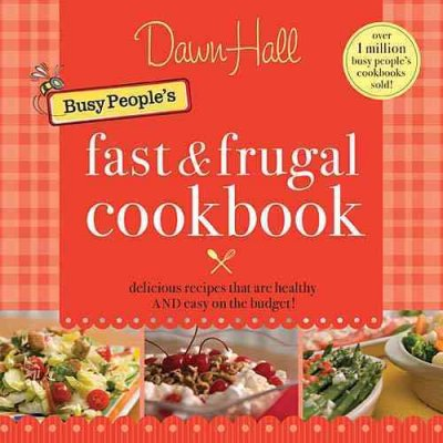 Busy people's fast & frugal cookbook by Dawn Hall