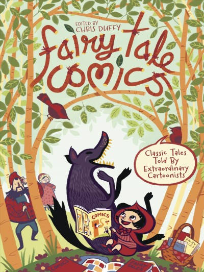 Fairy tale comics / Cclassic tales told by extraordinary cartoonists / [edited by Chris Duffy]