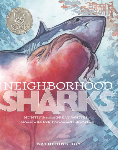 Neighborhood sharks : hunting with the Great Whites of California's Farallon Islands / Katherine Roy