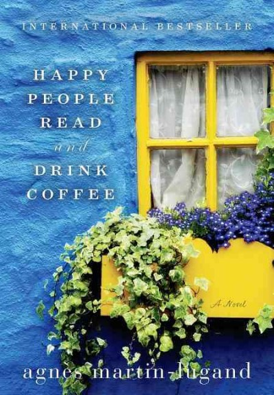 Happy people read & drink coffee : (Les gens heureux lisent et boivent du café) / Agnès Martin-Lugand ; translated from the French by Sandra Smith