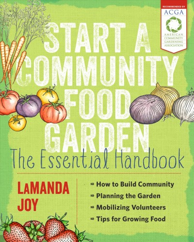 Start a community food garden : the essential handbook / LaManda Joy