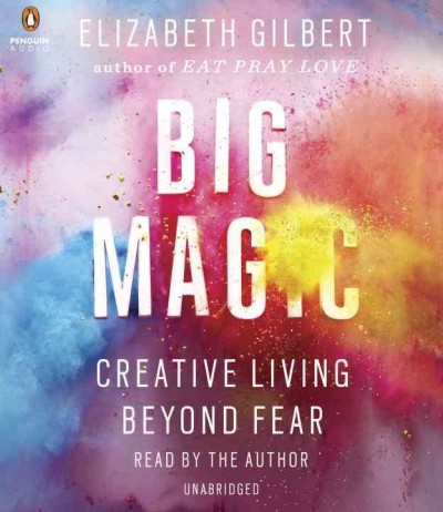 Big Magic by Elizabeth Gilbert