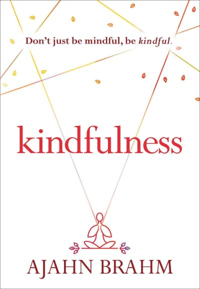 Kindfulness by Ajahn Brahm ; edited by Josh Bartok