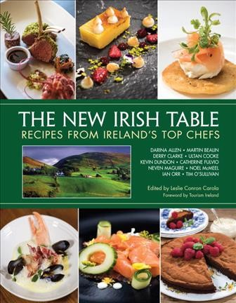 The New Irish Table: Recipes from Ireland's Top Chefs compiled by Leslie Conron Carola