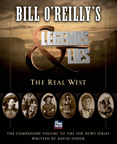 Bill O'Reilly's Legends & Lies: The Real West  written by David Fisher