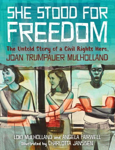 She stood for freedom : the untold story of a civil rights hero, Joan Trumpauer Mulholland / Loki Mulholland and Angela Fairwell; illustrated by Charlotta Janssen