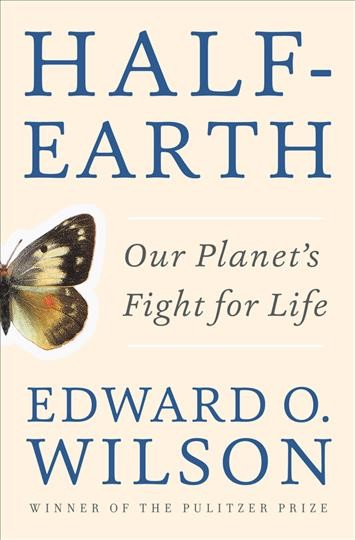 Half-Earth: Our Planet's Fight for Life by Edward O. Wilson