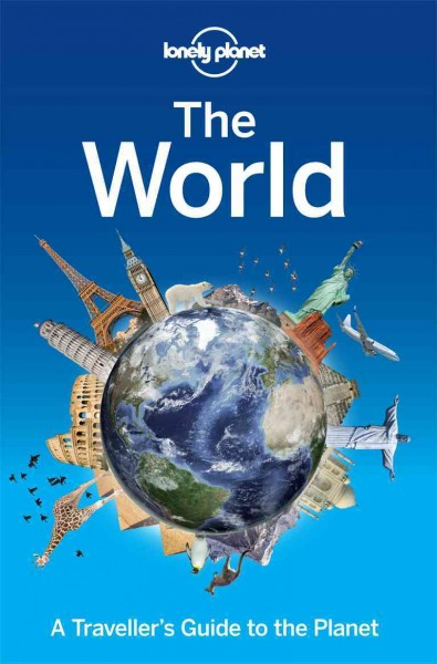 Lonely Planet's The World: A Traveller's Guide to the Planet / contributing author, Will Gourlay ; coordinating product editor, Penny Cordner
