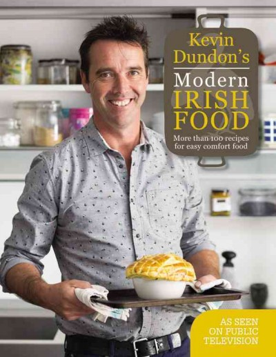 Kevin Dundon's modern Irish food : more than 100 recipes for easy comfort food / Kevin Dundon