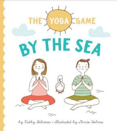 The yoga game by the sea / by Kathy Beliveau ; illustrated by Denise Holmes