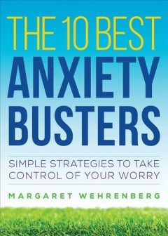 The 10 Best Anxiety Busters by Dr. Margaret Wehrenberg