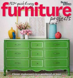 150+ Quick & Easy Furniture Projects by Oma Blaise Ford, editor