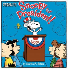 Snoopy for President! by Charles M. Schulz
