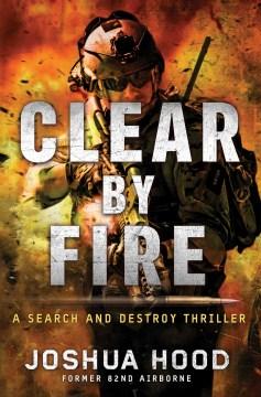 Clear by Fire by Joshua Hood