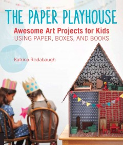 The Paper Playhouse by Katrina Rodabaugh