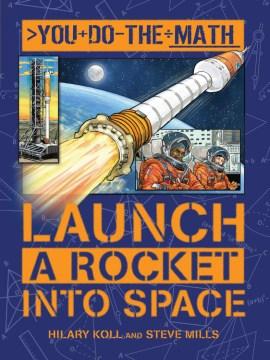 Launch a Rocket into Space by Hilary Koll & Steve Mills