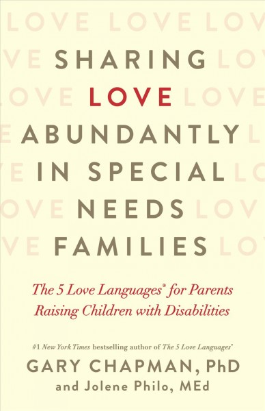 Love abundantly in special needs families : the 5 love languages for parents raising children with disabilities