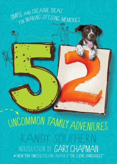 52 uncommon family adventures : simple and creative ideas for making lifelong memories