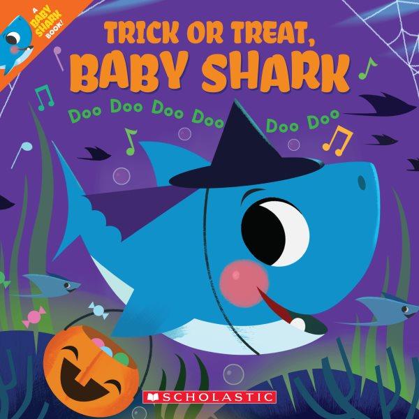 Trick or treat, Baby Shark : doo, doo, doo, doo, doo, doo