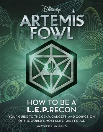 How to be a L.E.P.recon : your guide to the gear, gadgets, and goings-on of the world's most elite fairy force
