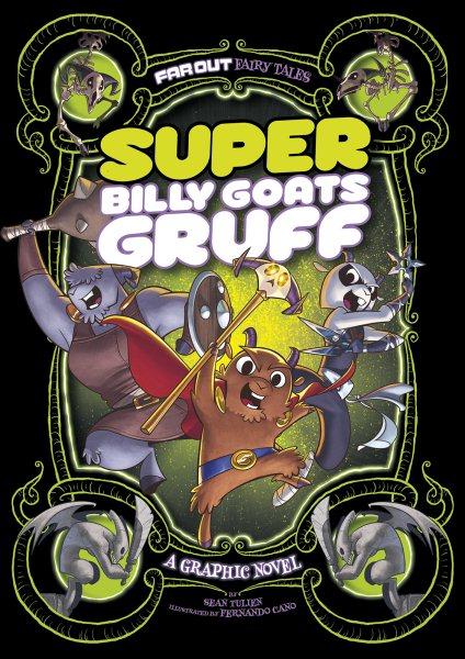 Super Billy Goats Gruff : a graphic novel