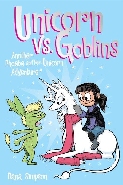 Unicorn vs. goblins : another Phoebe and her unicorn adventure.  3