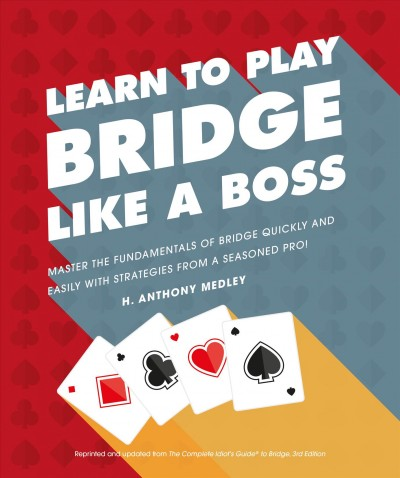 Learn to play bridge like a boss : master the fundamentals of bridge quickly and easily with strategies from a seasoned pro!