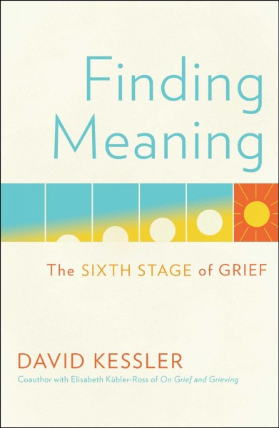 Finding meaning : the sixth stage of grief
