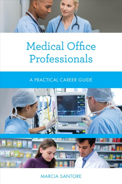 Medical office professionals : a practical career guide