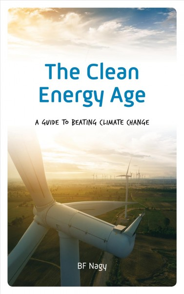 The clean energy age : a guide to beating climate change