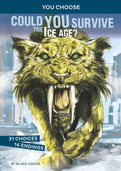 Could you survive the Ice Age? : an interactive prehistoric adventure