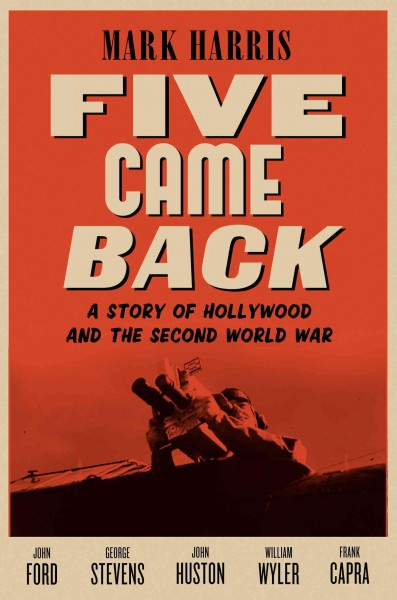 Five came back : a story of Hollywood and the Second World War