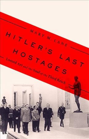 Hitler's last hostages : looted art and the soul of the Third Reich
