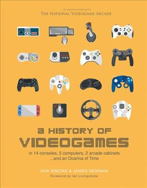 A history of videogames : in 14 consoles, 5 computers, 2 arcade cabinets...and an Ocarina of time