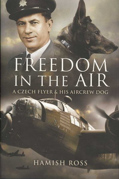 Freedom in the air : a Czech flyer and his aircrew dog