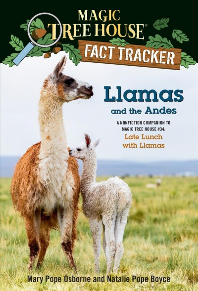 """Llamas and the Andes : a nonfiction companion to Magic Tree House #34: late lunch with llamas."""""""