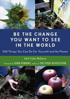"""Image of book cover with photos of various plants. Text Reads """"Be the Change You Want to See in the World - 365 Things You can do for Yourself and the Planet by Julie Fisher-McGarry"""