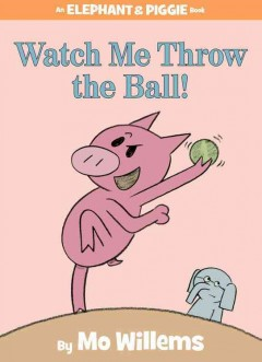Book cover of Watch Me Throw the Ball! by Mo Willems