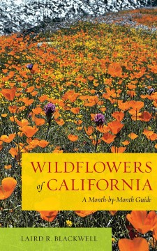 "Book cover - Picture of a field of orange poppies and purple thistles. Text reads ""Wildflowers of California - A Month-by-Month Guide by Laird R. Blackwell"""