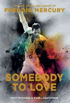 Somebody to Love: The Life, Death, and Legacy of Freddie Mercury by Matt Richards & Mark Langthorne